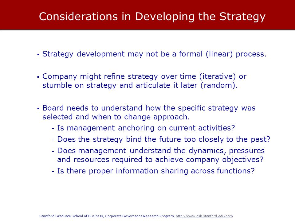Stanford Graduate School of Business, Corporate Governance Research Program, http://www.gsb.stanford.edu/cgrphttp://www.gsb.stanford.edu/cgrp  Strategy development may not be a formal (linear) process.