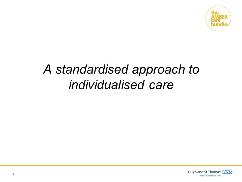 A standardised approach to individualised care 6