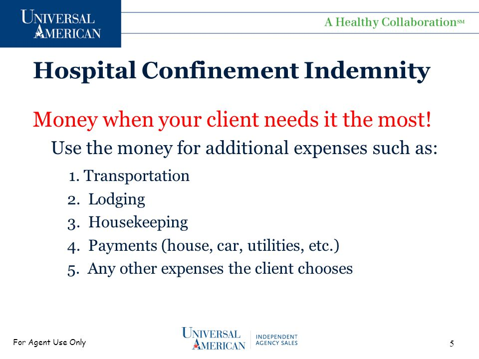For Agent Use Only Hospital Confinement Indemnity 5 Money when your client needs it the most.