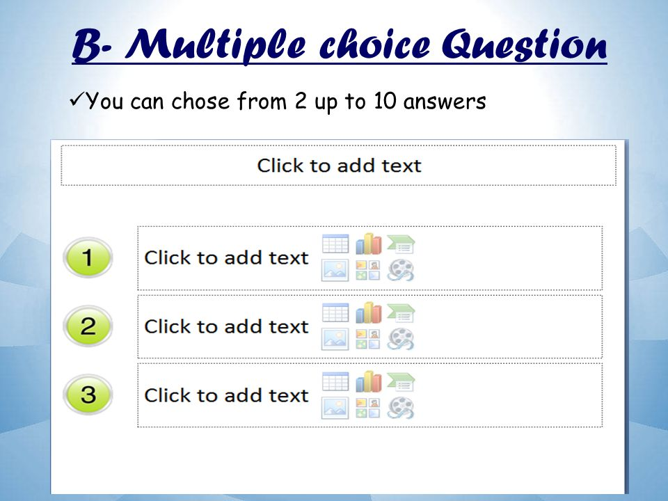 B- Multiple choice Question You can chose from 2 up to 10 answers