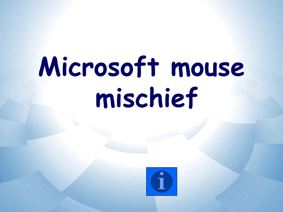 Objective Create interactive presentations adding Mouse Mischief in Microsoft PowerPoint to: –Gather student input –Create quizzes –Turn PowerPoint into more than just a presentation of information