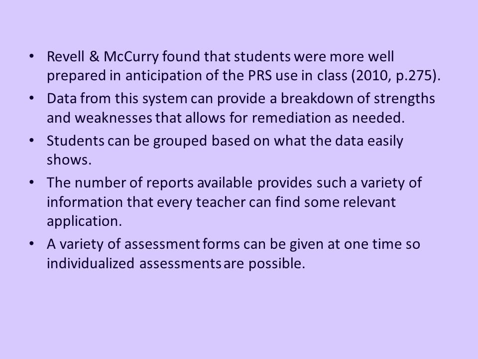 Revell & McCurry found that students were more well prepared in anticipation of the PRS use in class (2010, p.275).