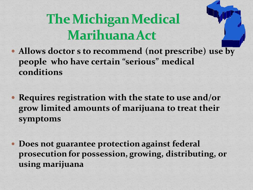 "Allows doctor s to recommend (not prescribe) use by people who have certain ""serious"" medical conditions Requires registration with the state to use a"