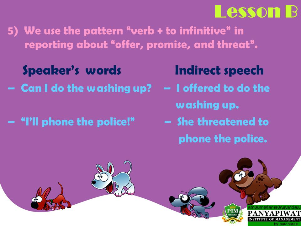 by patcharee Lesson B 5) We use the pattern verb + to infinitive in reporting about offer, promise, and threat .