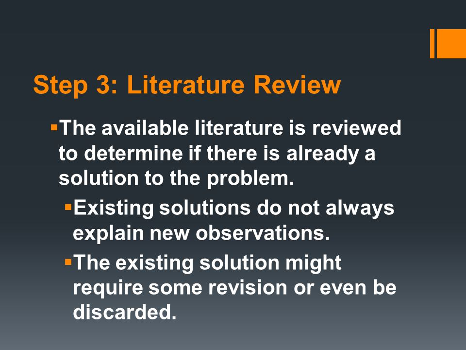 Step 3: Literature Review  The available literature is reviewed to determine if there is already a solution to the problem.