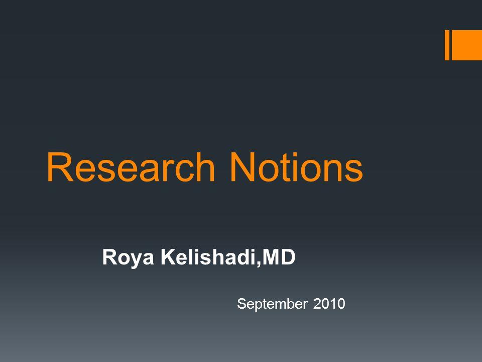 Research Notions Roya Kelishadi,MD September 2010