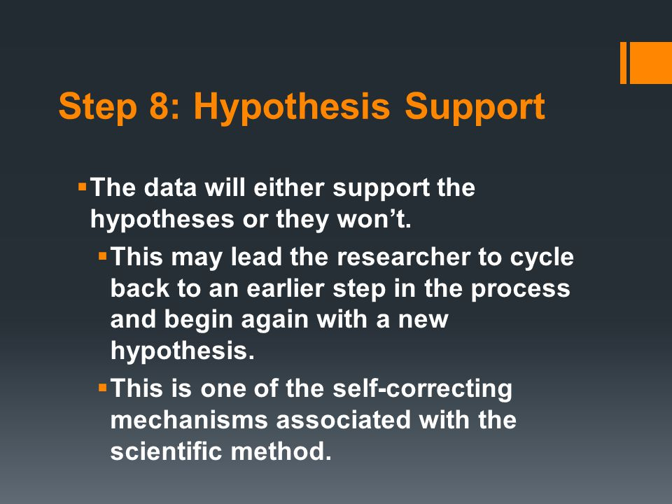 Step 8: Hypothesis Support  The data will either support the hypotheses or they won't.