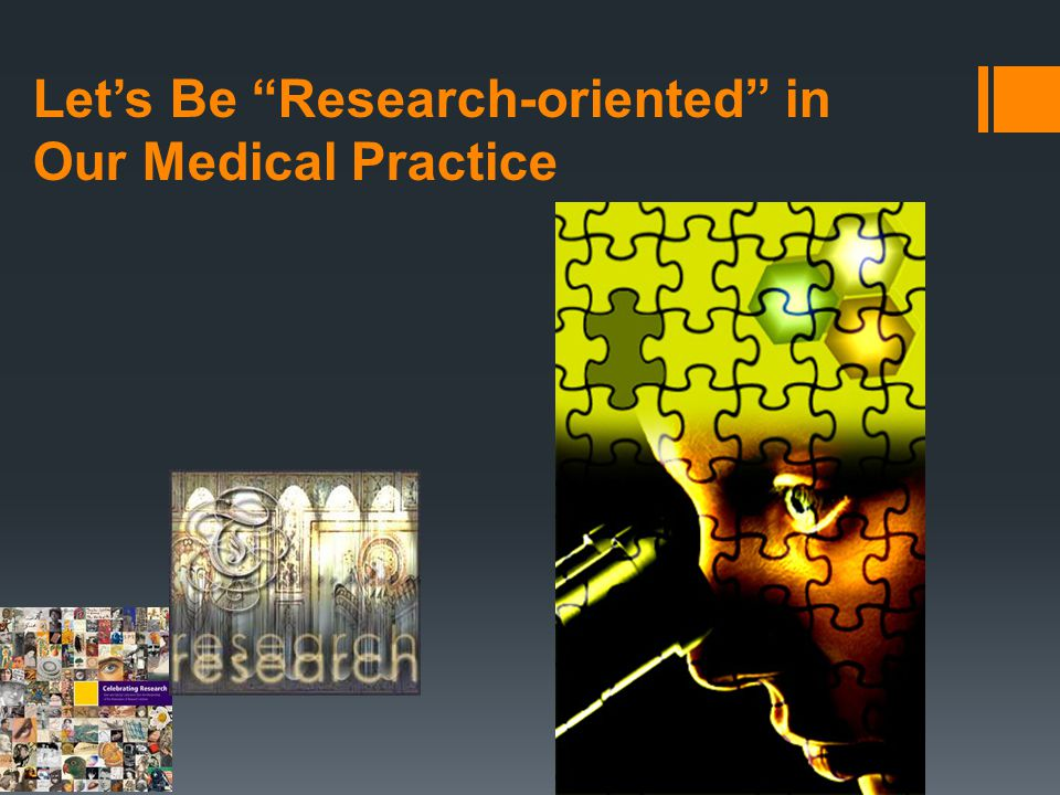 Let's Be Research-oriented in Our Medical Practice