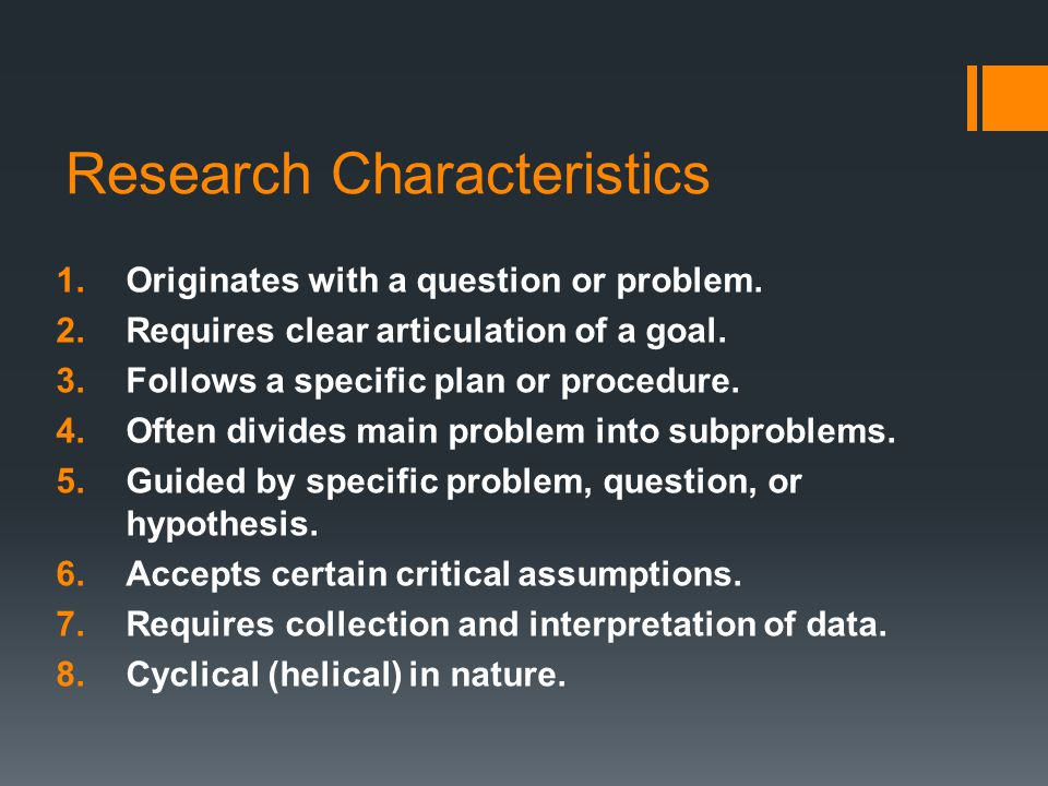 Research Characteristics 1.Originates with a question or problem.