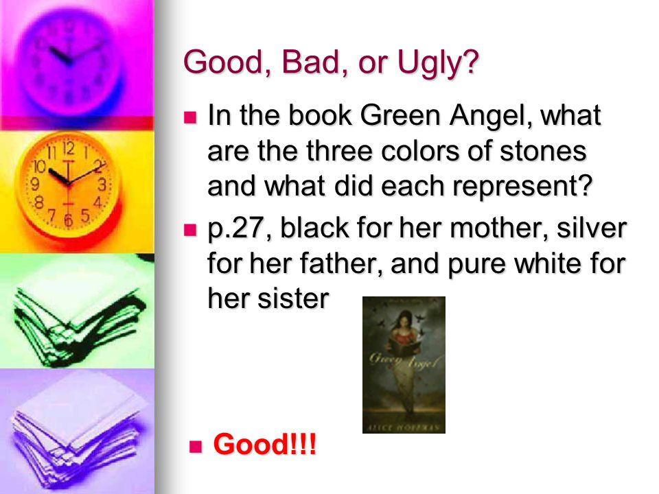Good, Bad, or Ugly.