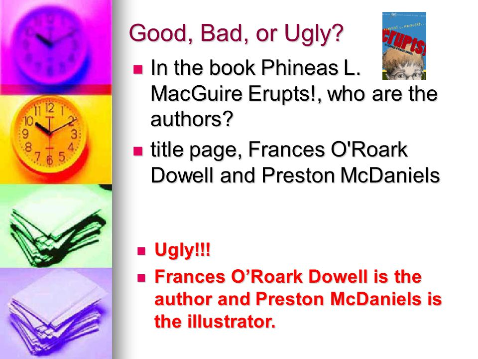 Good, Bad, or Ugly. In the book Phineas L. MacGuire Erupts!, who are the authors.