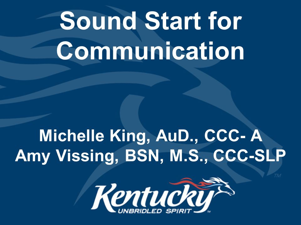Sound Start for Communication Michelle King, AuD., CCC- A Amy Vissing, BSN, M.S., CCC-SLP