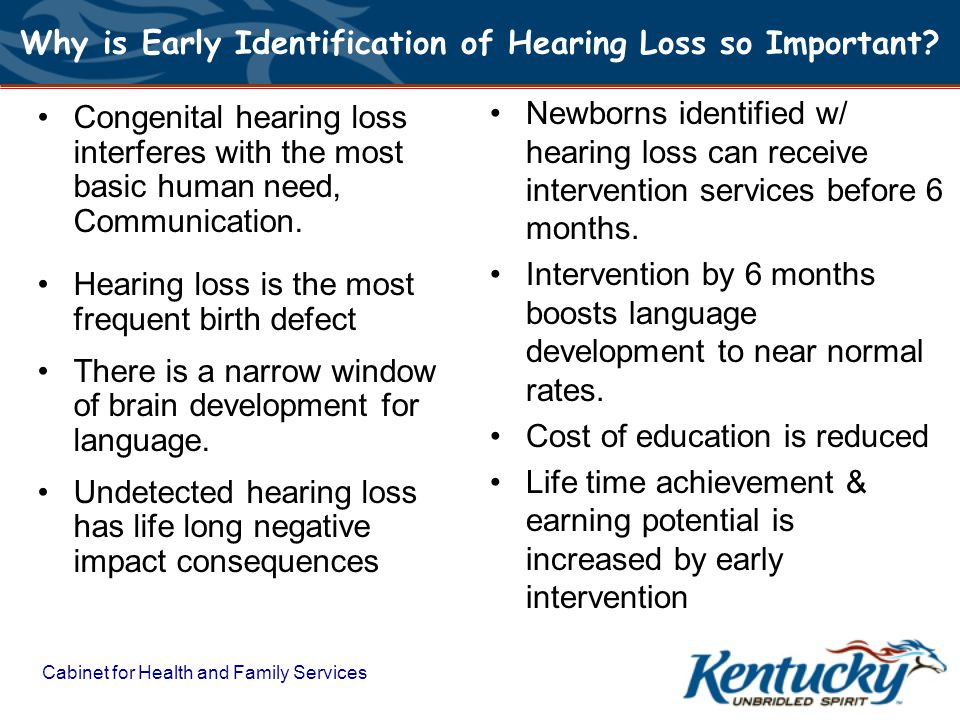 Cabinet for Health and Family Services Why is Early Identification of Hearing Loss so Important.
