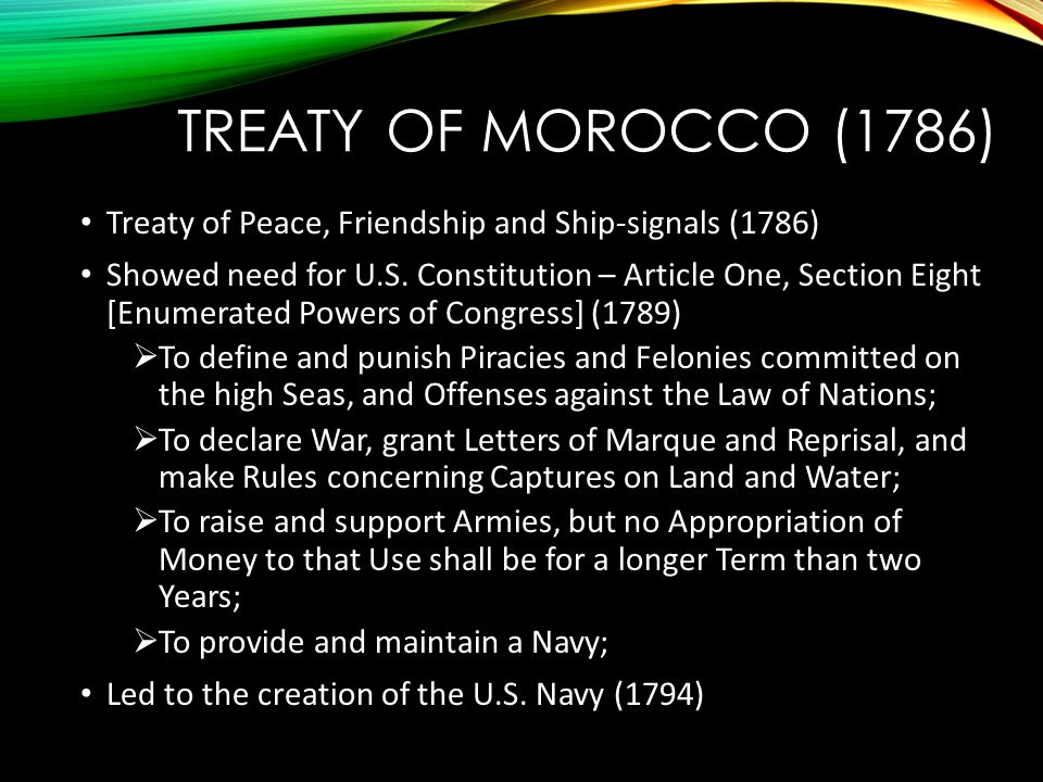 TREATY OF MOROCCO (1786) Treaty of Peace, Friendship and Ship-signals (1786) Showed need for U.S.
