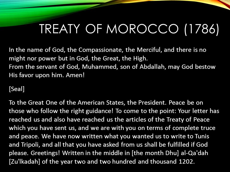 TREATY OF MOROCCO (1786) In the name of God, the Compassionate, the Merciful, and there is no might nor power but in God, the Great, the High. From th