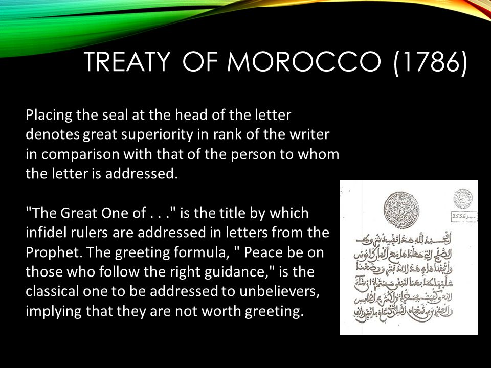TREATY OF MOROCCO (1786) Placing the seal at the head of the letter denotes great superiority in rank of the writer in comparison with that of the per