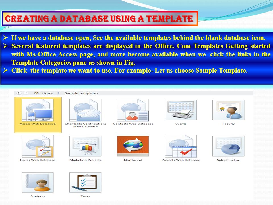 Creating a Database using a Template IIIIf we have a database open, See the available templates behind the blank database icon.