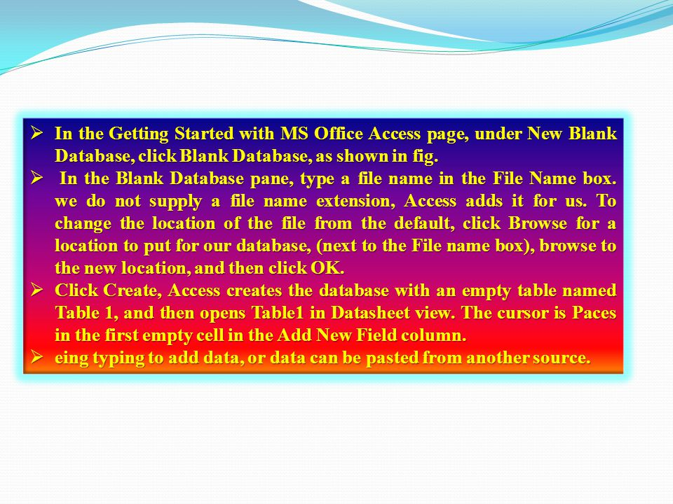 IIIIn the Getting Started with MS Office Access page, under New Blank Database, click Blank Database, as shown in fig.