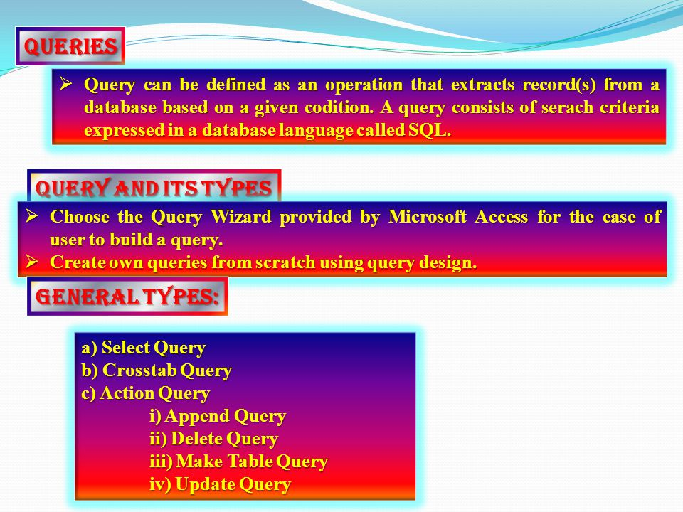 Queries QQQQuery can be defined as an operation that extracts record(s) from a database based on a given codition.