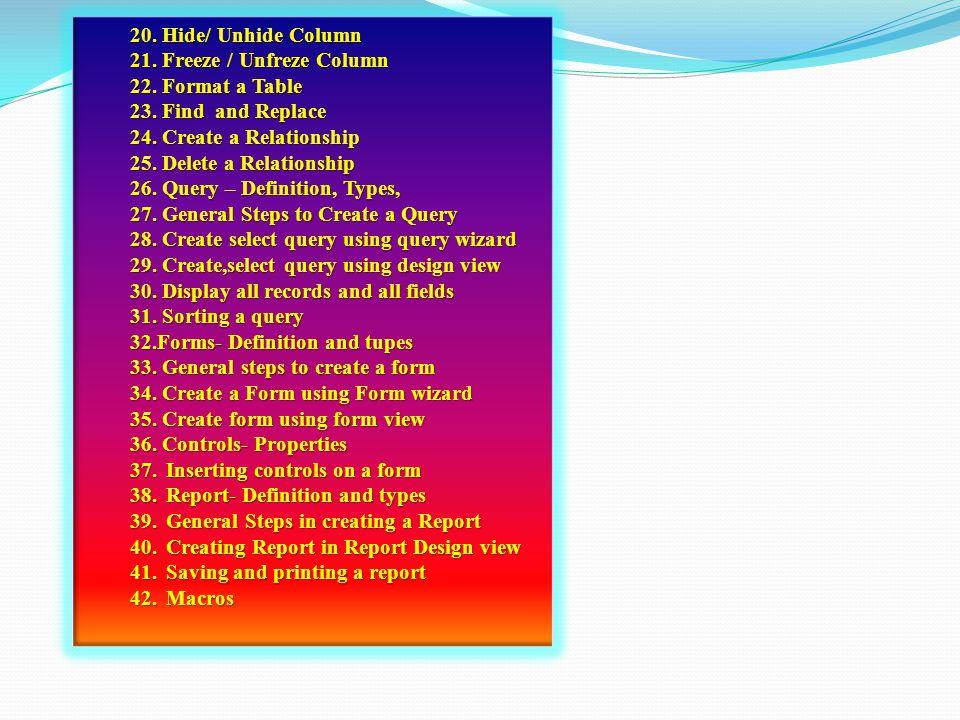 20. Hide/ Unhide Column 21. Freeze / Unfreze Column 22. Format a Table 23. Find and Replace 24. Create a Relationship 25. Delete a Relationship 26. Qu