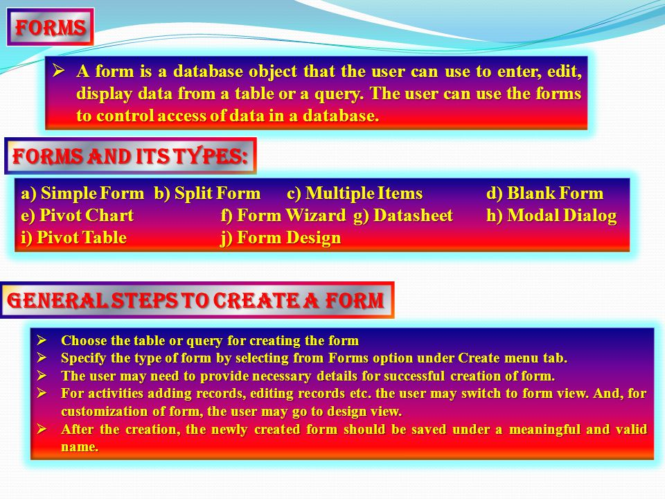 Forms AAAA form is a database object that the user can use to enter, edit, display data from a table or a query.