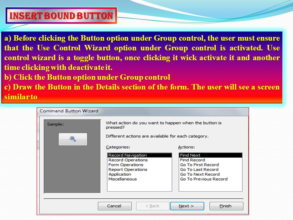 Insert Bound Button a) Before clicking the Button option under Group control, the user must ensure that the Use Control Wizard option under Group control is activated.