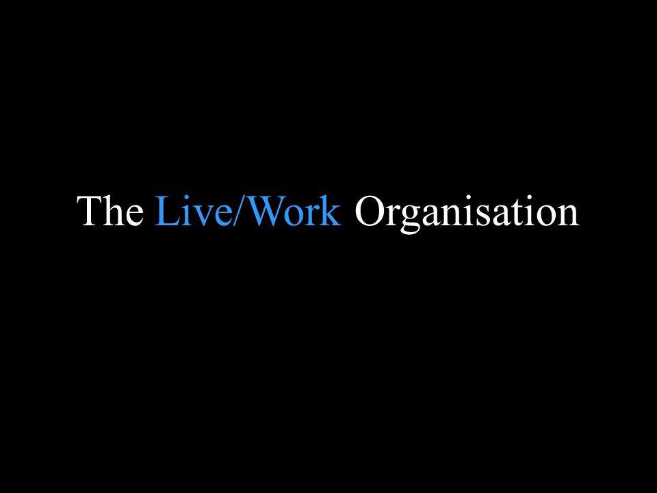 Blank page The Live/Work Organisation