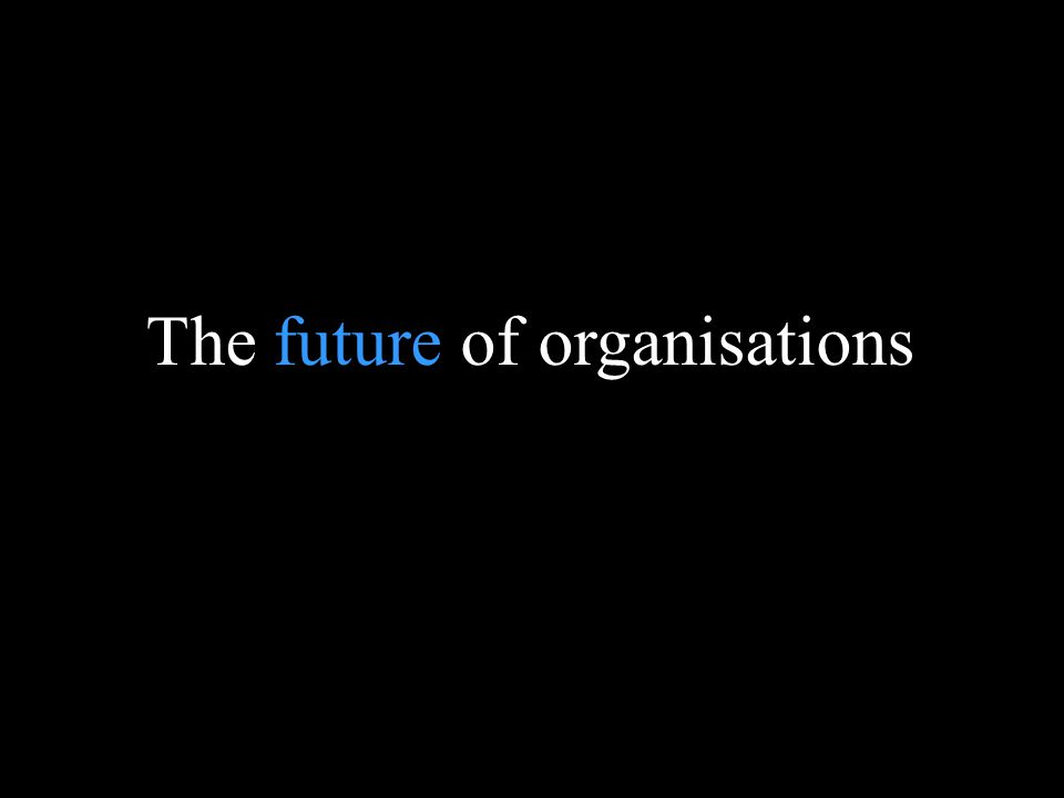 Blank page The future of organisations