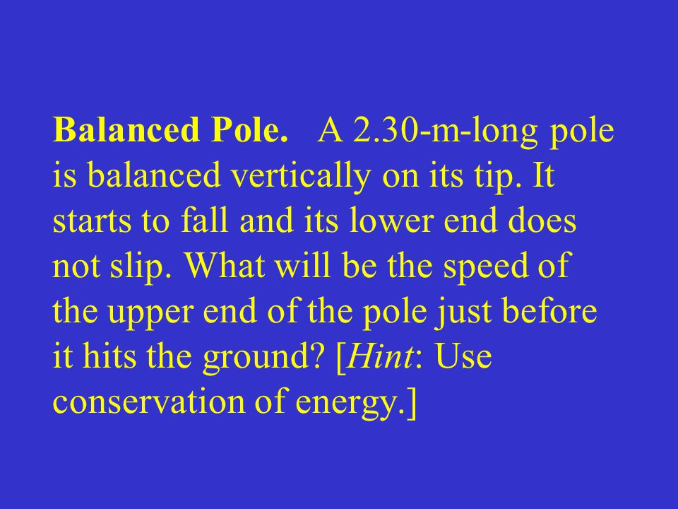 Balanced Pole. A 2.30-m-long pole is balanced vertically on its tip. It starts to fall and its lower end does not slip. What will be the speed of the