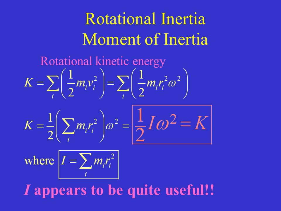 Rotational Inertia Moment of Inertia Rotational kinetic energy I appears to be quite useful!!