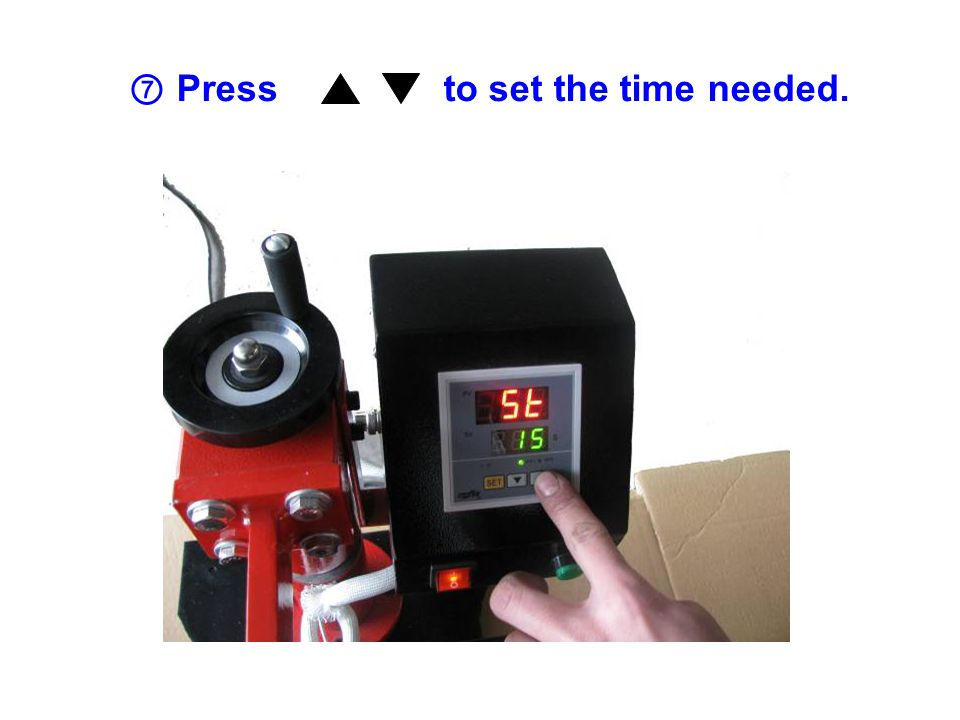 ⑦ Press to set the time needed.