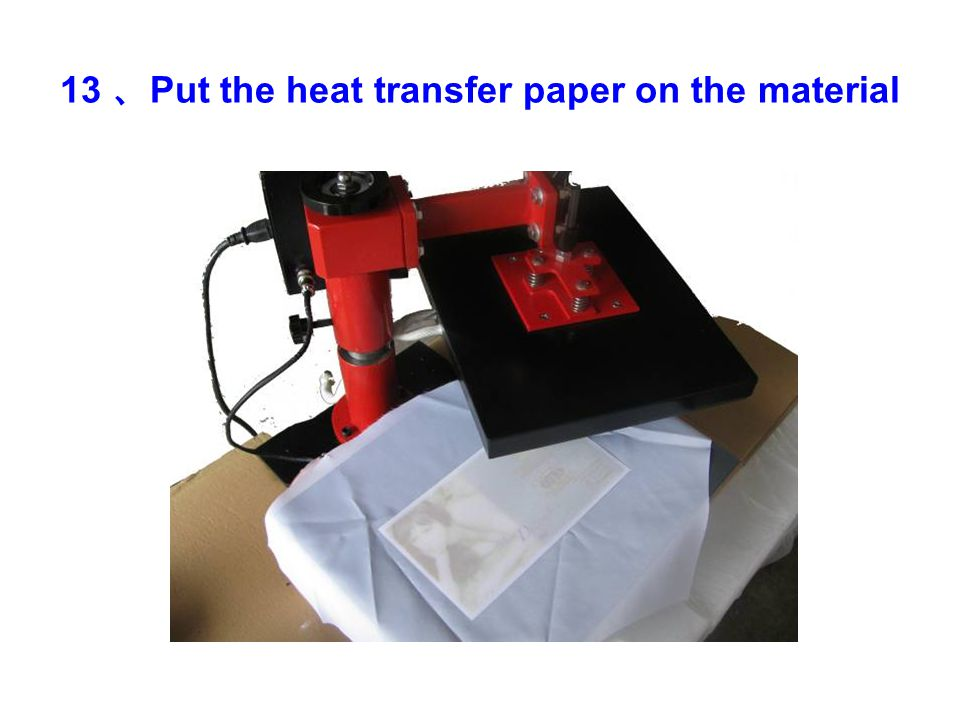 13 、 Put the heat transfer paper on the material