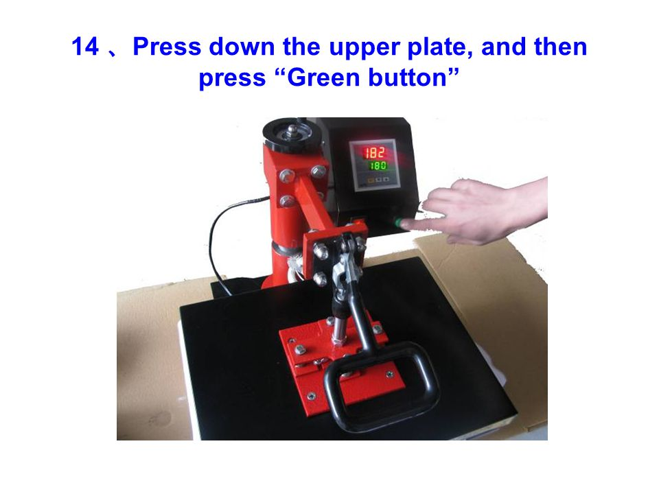 "14 、 Press down the upper plate, and then press ""Green button"""