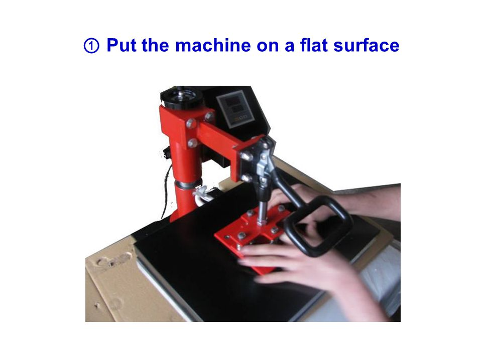 ① Put the machine on a flat surface