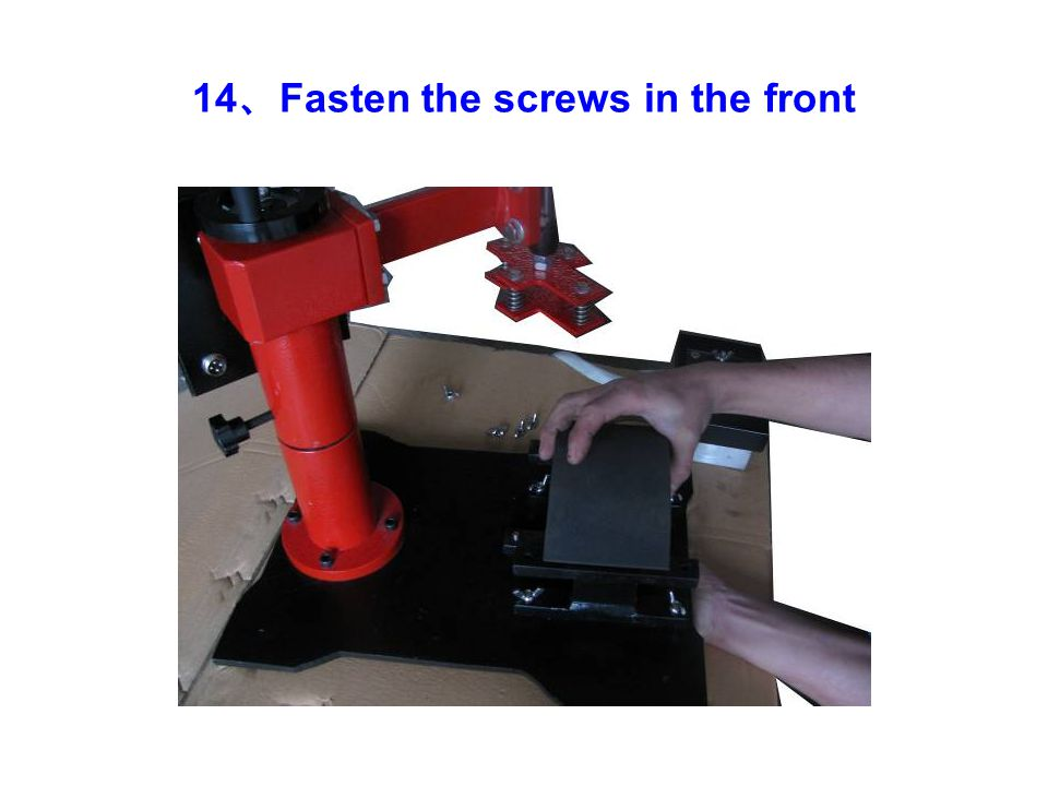 14 、 Fasten the screws in the front
