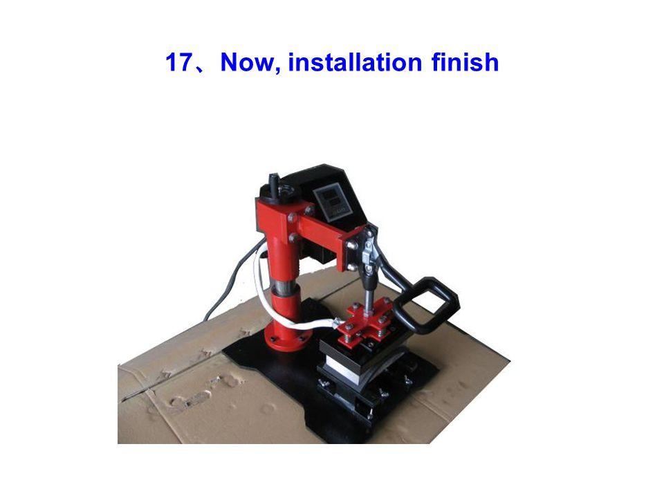 17 、 Now, installation finish