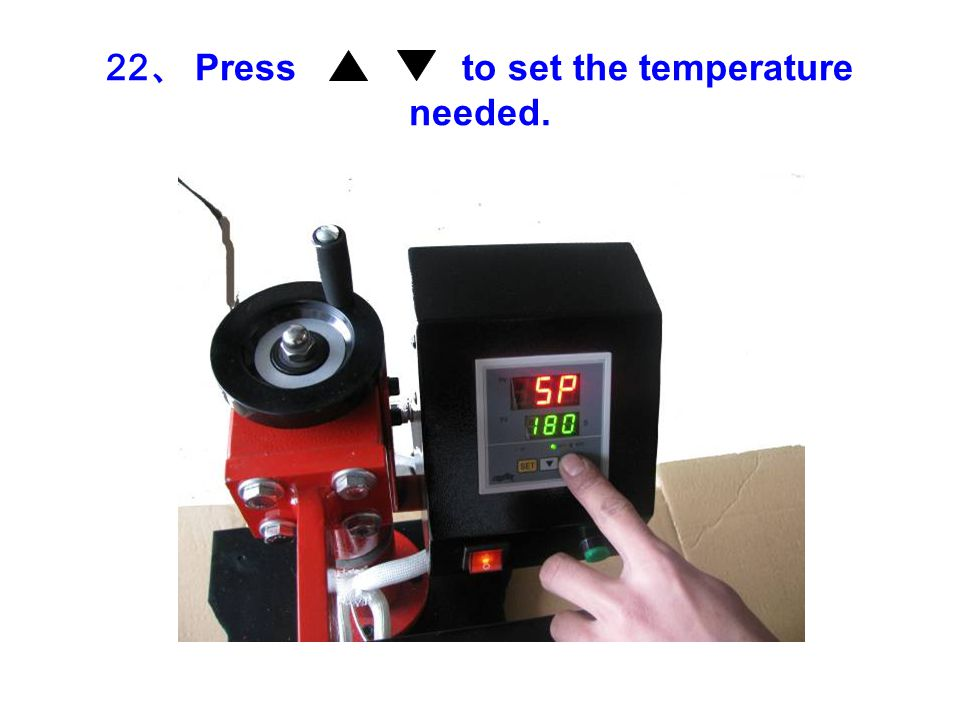 22 、 Press to set the temperature needed.