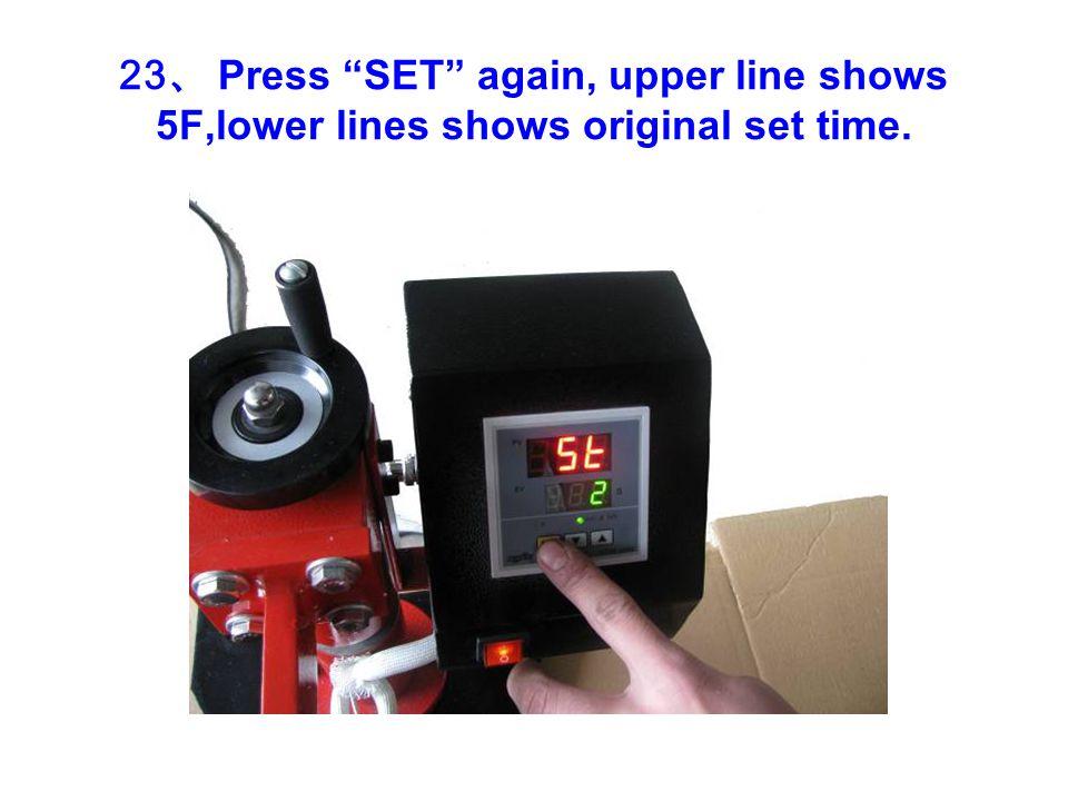 23 、 Press SET again, upper line shows 5F,lower lines shows original set time.