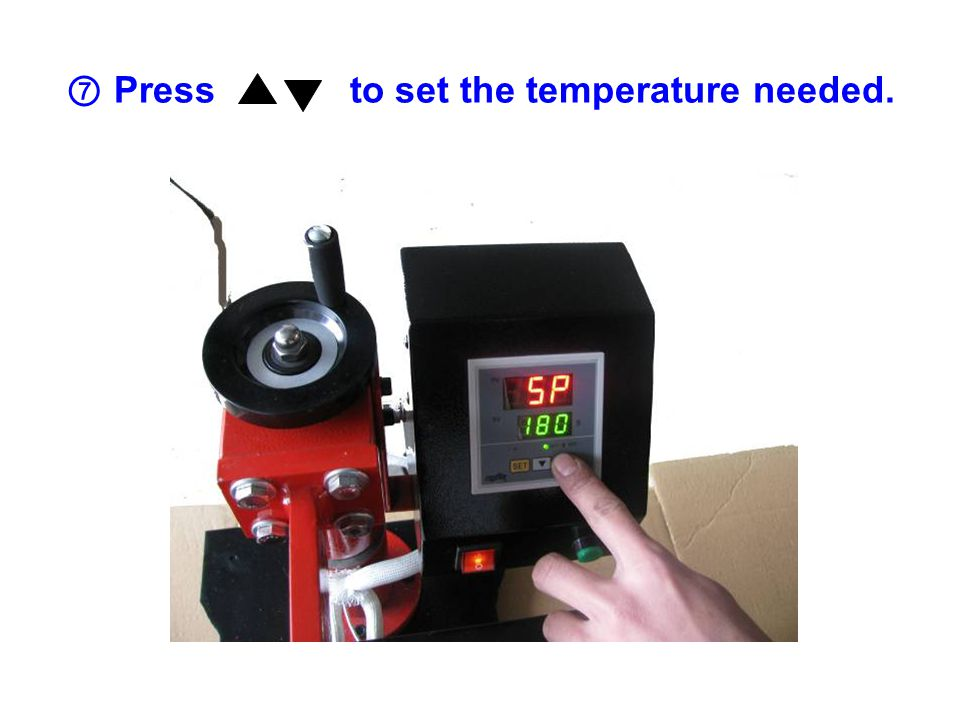 ⑦ Press to set the temperature needed.