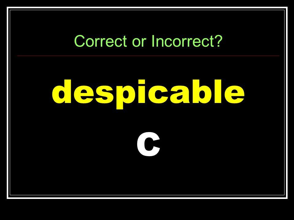 Correct or Incorrect despicable C
