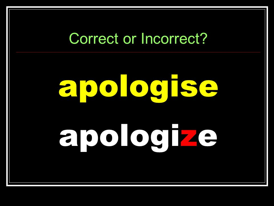 Correct or Incorrect apologise apologize