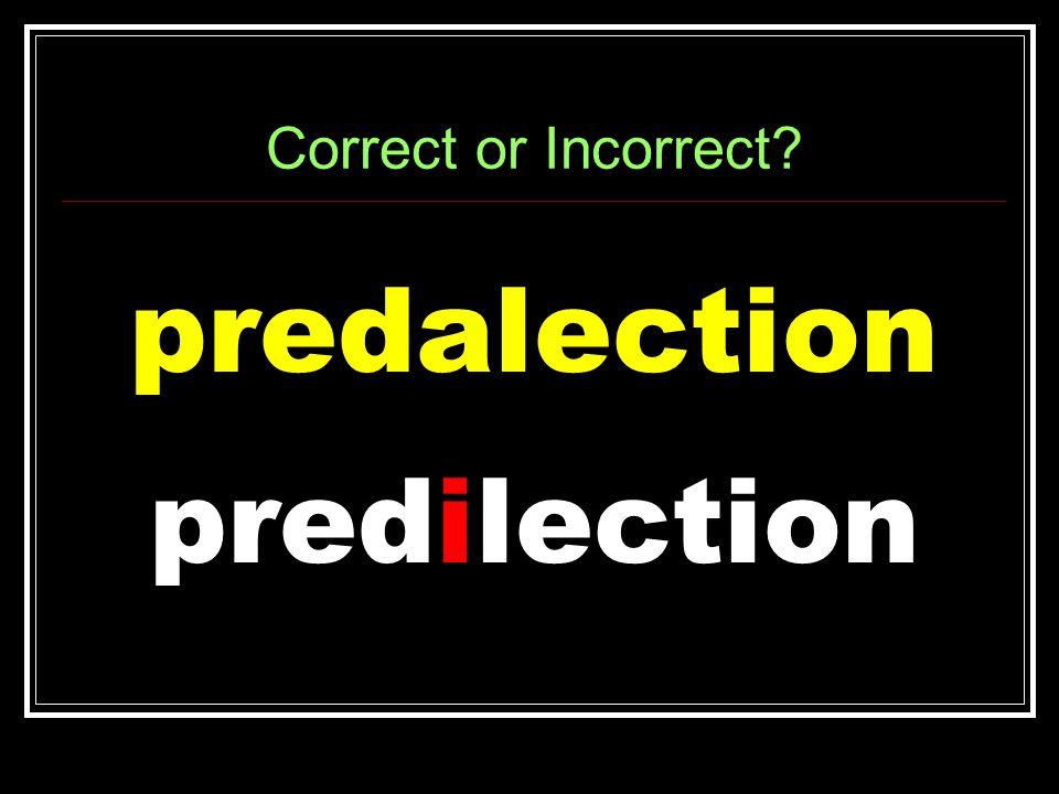 Correct or Incorrect predalection predilection