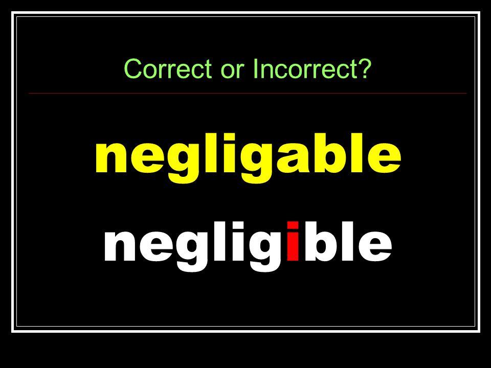 Correct or Incorrect negligable negligible