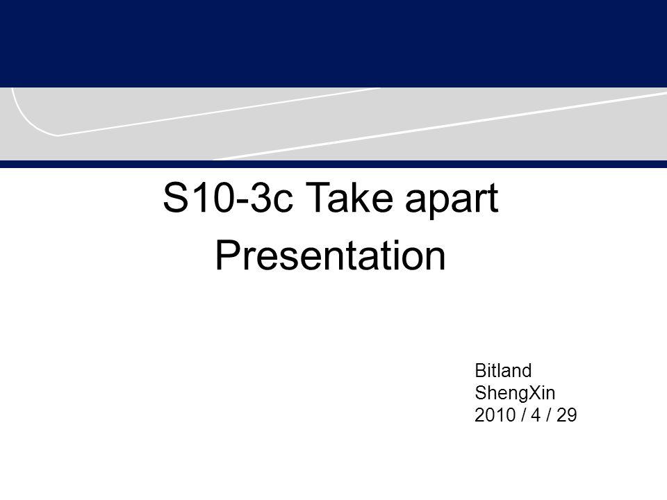 S10-3c Take apart Presentation Bitland ShengXin 2010 / 4 / 29