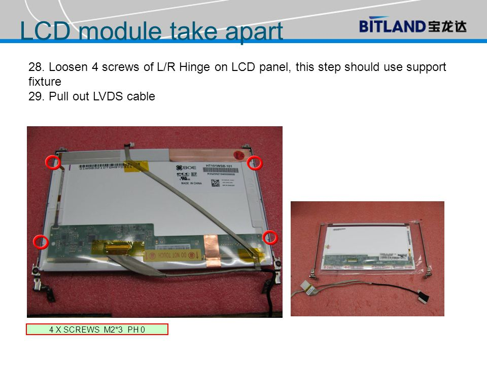 28. Loosen 4 screws of L/R Hinge on LCD panel, this step should use support fixture 29.