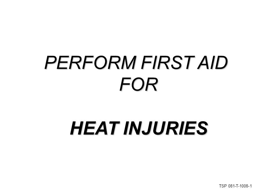 TSP 081-T-1008-1 PERFORM FIRST AID FOR HEAT INJURIES
