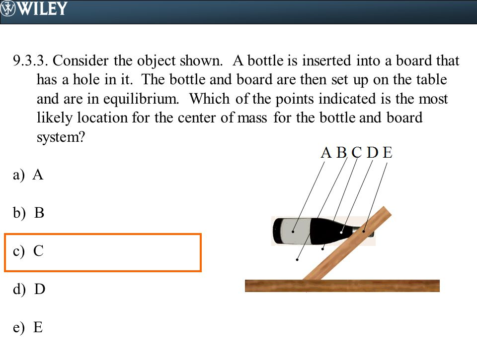 9.3.3. Consider the object shown. A bottle is inserted into a board that has a hole in it. The bottle and board are then set up on the table and are i