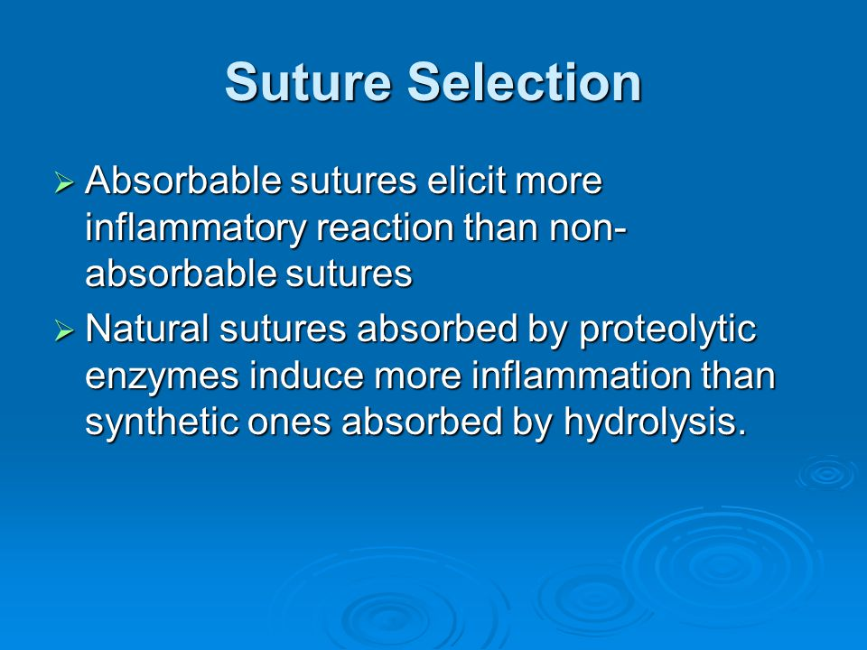 Absorbable Suture Monocryl Biosyn  Virtually inert in tissue  Tensile strength for 2 to 3 weeks  Less suture absesses  Great for mucosa and skin closures