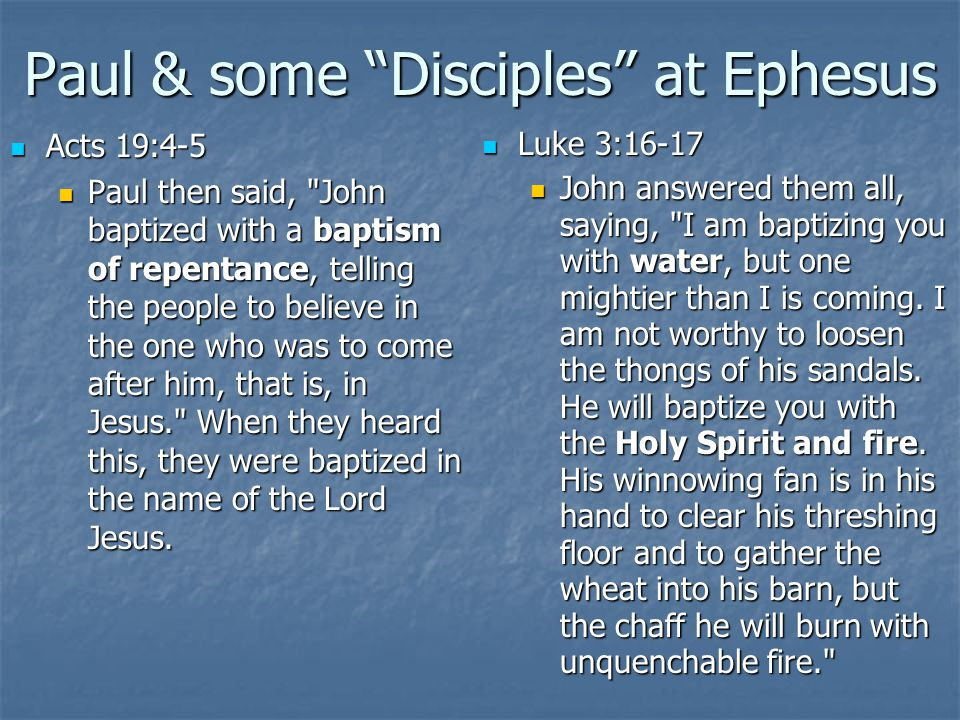 Matt 3:11-12 Mark 1:7-8 Luke 3:15-18 John 1:26-27 I am baptizing you with water, for repentance, but the one who is coming after me is mightier than I.