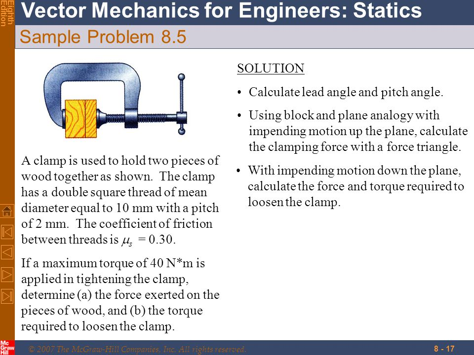 © 2007 The McGraw-Hill Companies, Inc. All rights reserved. Vector Mechanics for Engineers: Statics EighthEdition 8 - 17 Sample Problem 8.5 A clamp is